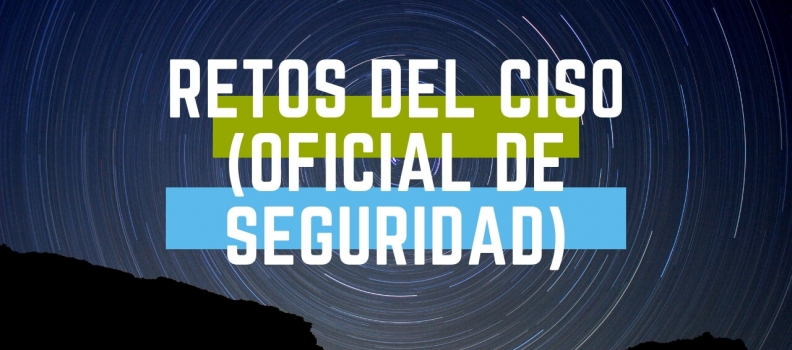 Retos del CISO (Chief Information Security Officer)